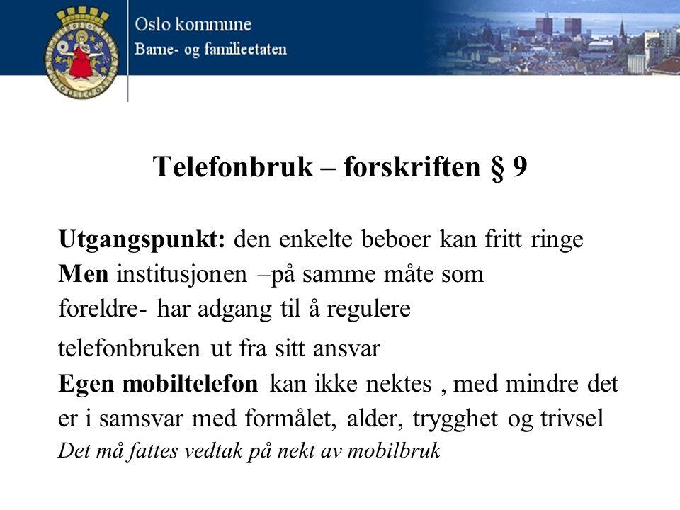 Telefonbruk – forskriften § 9 Utgangspunkt: den enkelte beboer kan fritt ringe Men institusjonen –på samme måte som foreldre- har adgang til å reguler