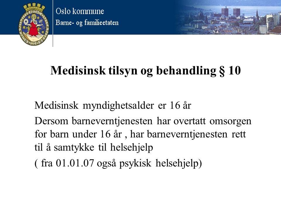 Medisinsk tilsyn og behandling § 10 Medisinsk myndighetsalder er 16 år Dersom barneverntjenesten har overtatt omsorgen for barn under 16 år, har barne