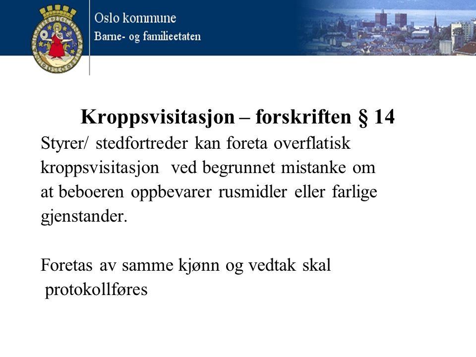 Kroppsvisitasjon – forskriften § 14 Styrer/ stedfortreder kan foreta overflatisk kroppsvisitasjon ved begrunnet mistanke om at beboeren oppbevarer rus