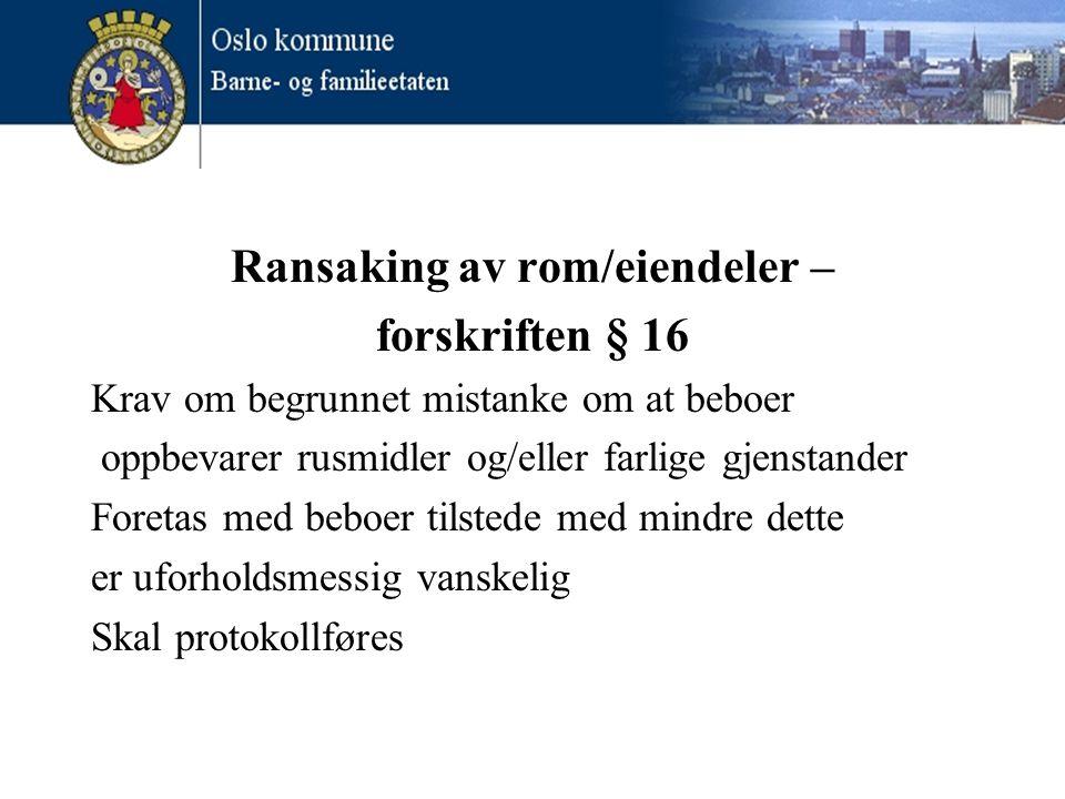 Ransaking av rom/eiendeler – forskriften § 16 Krav om begrunnet mistanke om at beboer oppbevarer rusmidler og/eller farlige gjenstander Foretas med be