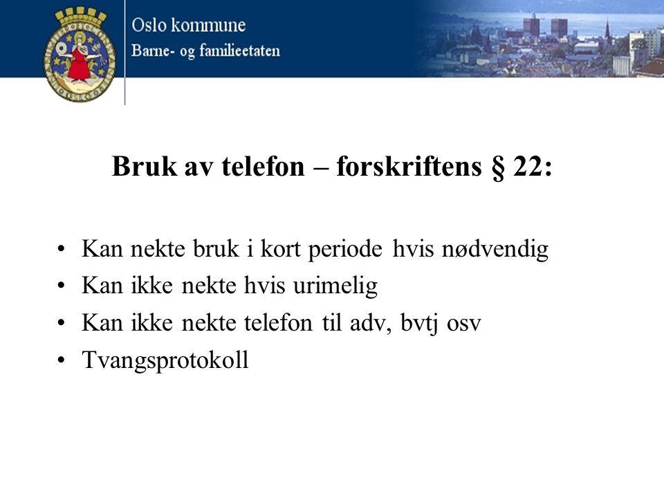 Bruk av telefon – forskriftens § 22: •Kan nekte bruk i kort periode hvis nødvendig •Kan ikke nekte hvis urimelig •Kan ikke nekte telefon til adv, bvtj