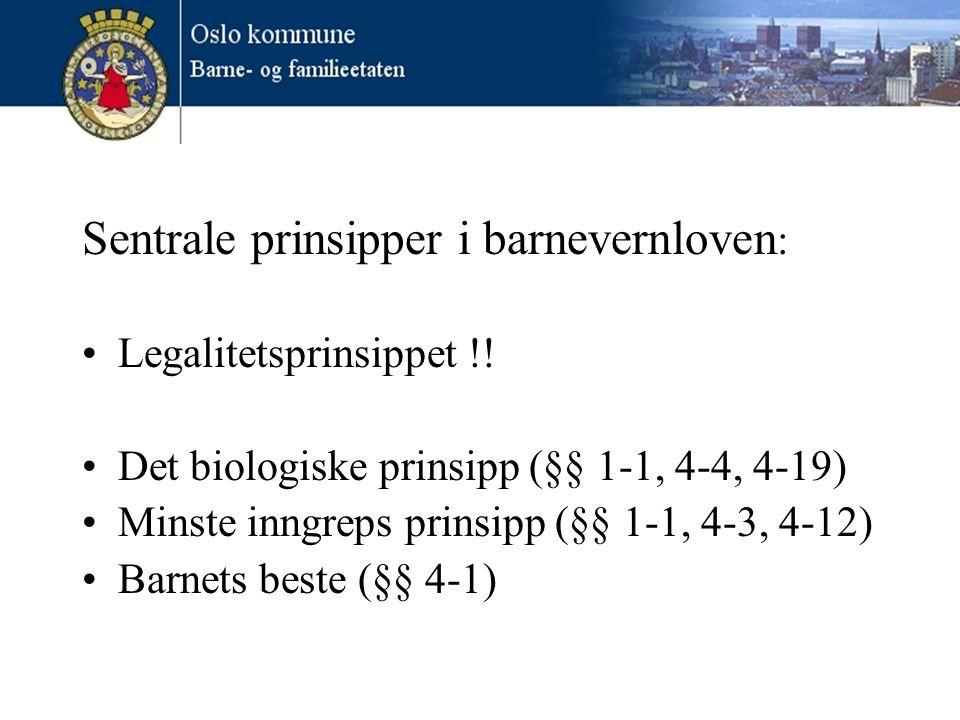 Sentrale prinsipper i barnevernloven : •Legalitetsprinsippet !! •Det biologiske prinsipp (§§ 1-1, 4-4, 4-19) •Minste inngreps prinsipp (§§ 1-1, 4-3, 4