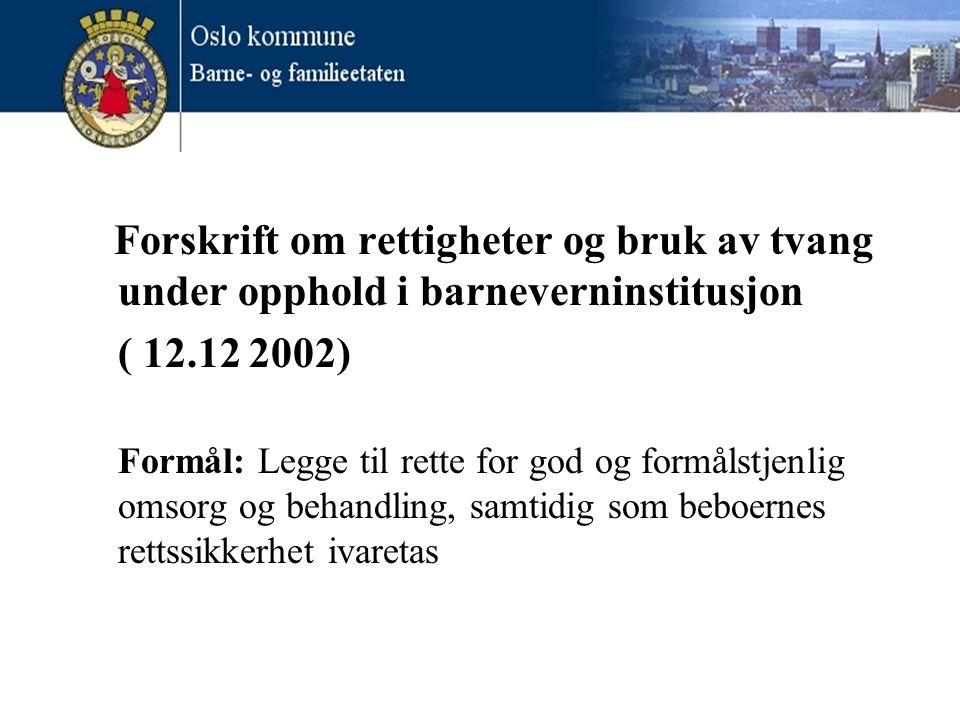 Forskrift om rettigheter og bruk av tvang under opphold i barneverninstitusjon ( 12.12 2002) Formål: Legge til rette for god og formålstjenlig omsorg