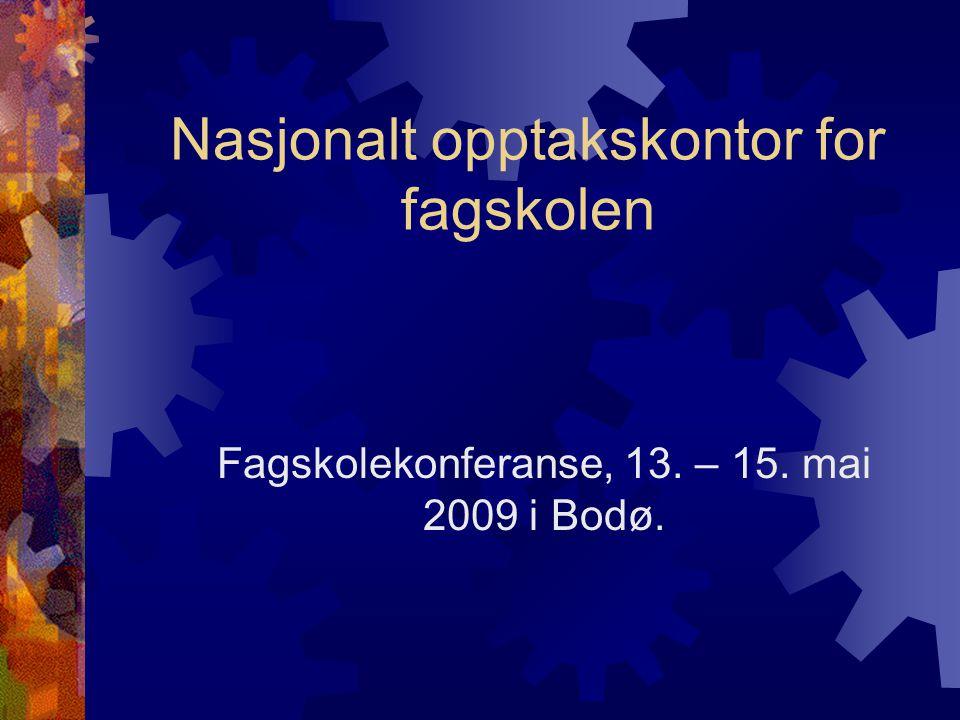 Nasjonalt opptakskontor for fagskolen Fagskolekonferanse, 13. – 15. mai 2009 i Bodø.