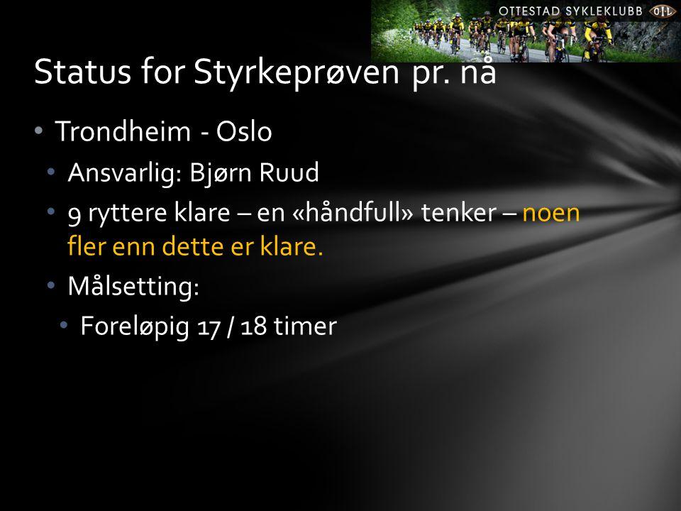 • Trondheim - Oslo • Ansvarlig: Bjørn Ruud • 9 ryttere klare – en «håndfull» tenker – noen fler enn dette er klare. • Målsetting: • Foreløpig 17 / 18