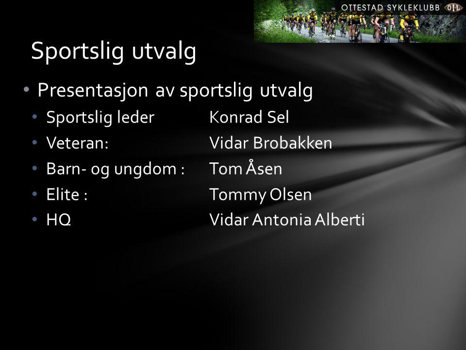 • Presentasjon av sportslig utvalg • Sportslig lederKonrad Sel • Veteran: Vidar Brobakken • Barn- og ungdom : Tom Åsen • Elite : Tommy Olsen • HQVidar