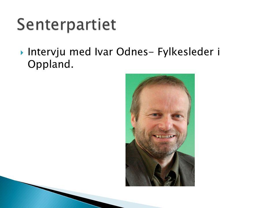  Intervju med Ivar Odnes- Fylkesleder i Oppland.