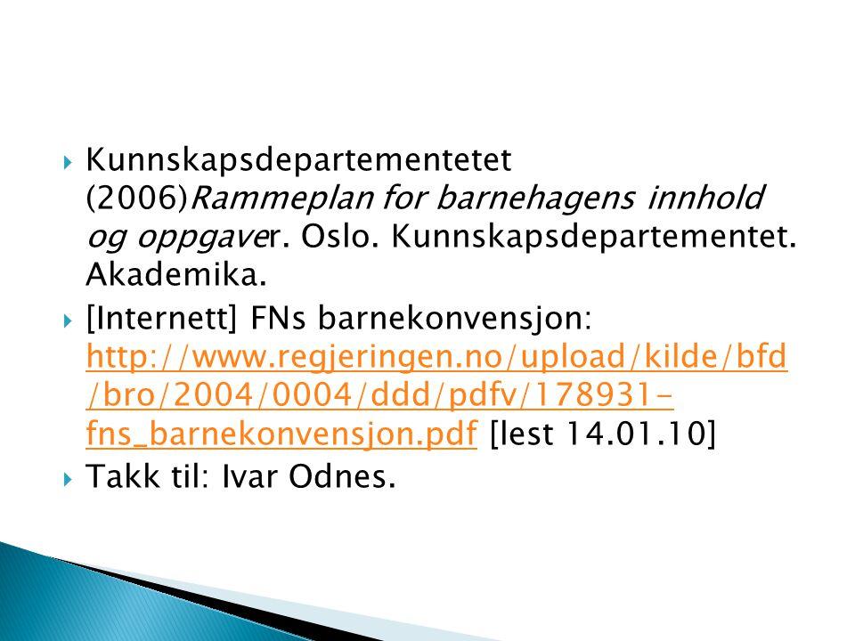  Kunnskapsdepartementetet (2006)Rammeplan for barnehagens innhold og oppgaver.