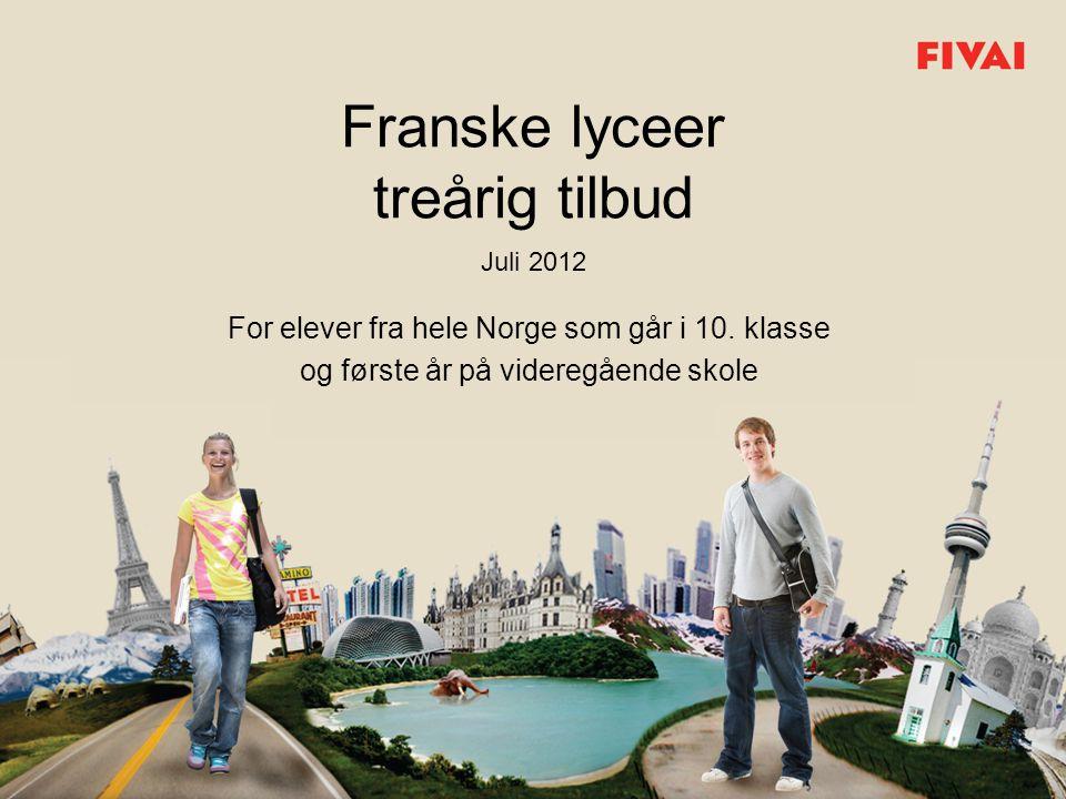 Franske lyceer treårig tilbud Juli 2012 For elever fra hele Norge som går i 10. klasse og første år på videregående skole