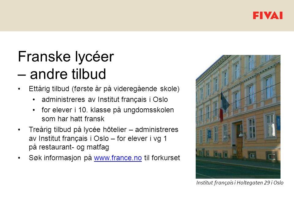 Franske lycéer – andre tilbud •Ettårig tilbud (første år på videregående skole) •administreres av Institut français i Oslo •for elever i 10. klasse på