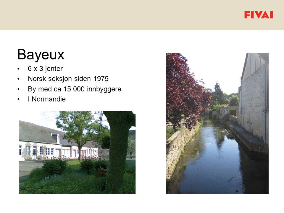 Bayeux •6 x 3 jenter •Norsk seksjon siden 1979 •By med ca 15 000 innbyggere •I Normandie