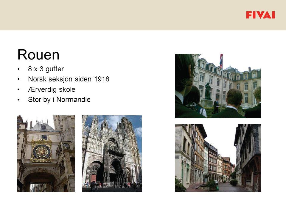 Rouen •8 x 3 gutter •Norsk seksjon siden 1918 •Ærverdig skole •Stor by i Normandie