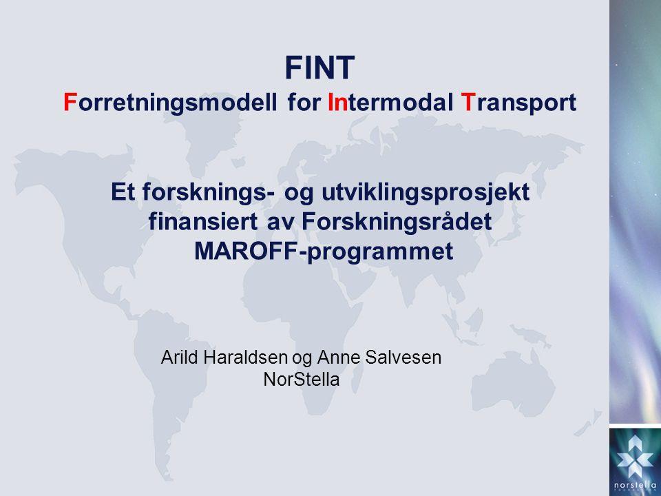 FINT Forretningsmodell for Intermodal Transport Et forsknings- og utviklingsprosjekt finansiert av Forskningsrådet MAROFF-programmet Arild Haraldsen o