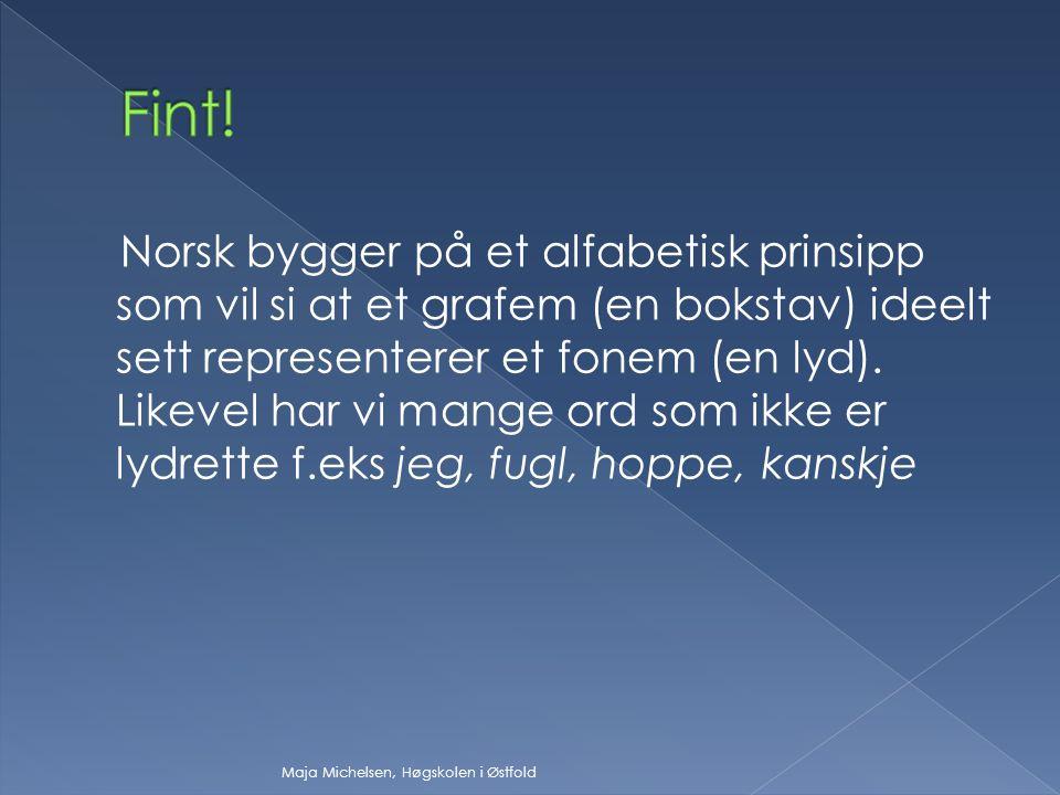  ortofont språk ortofont språk  monotont språk monotont språk  oralt språk oralt språk Maja Michelsen, Høgskolen i Østfold