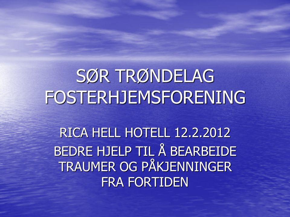 SØR TRØNDELAG FOSTERHJEMSFORENING RICA HELL HOTELL 12.2.2012 BEDRE HJELP TIL Å BEARBEIDE TRAUMER OG PÅKJENNINGER FRA FORTIDEN
