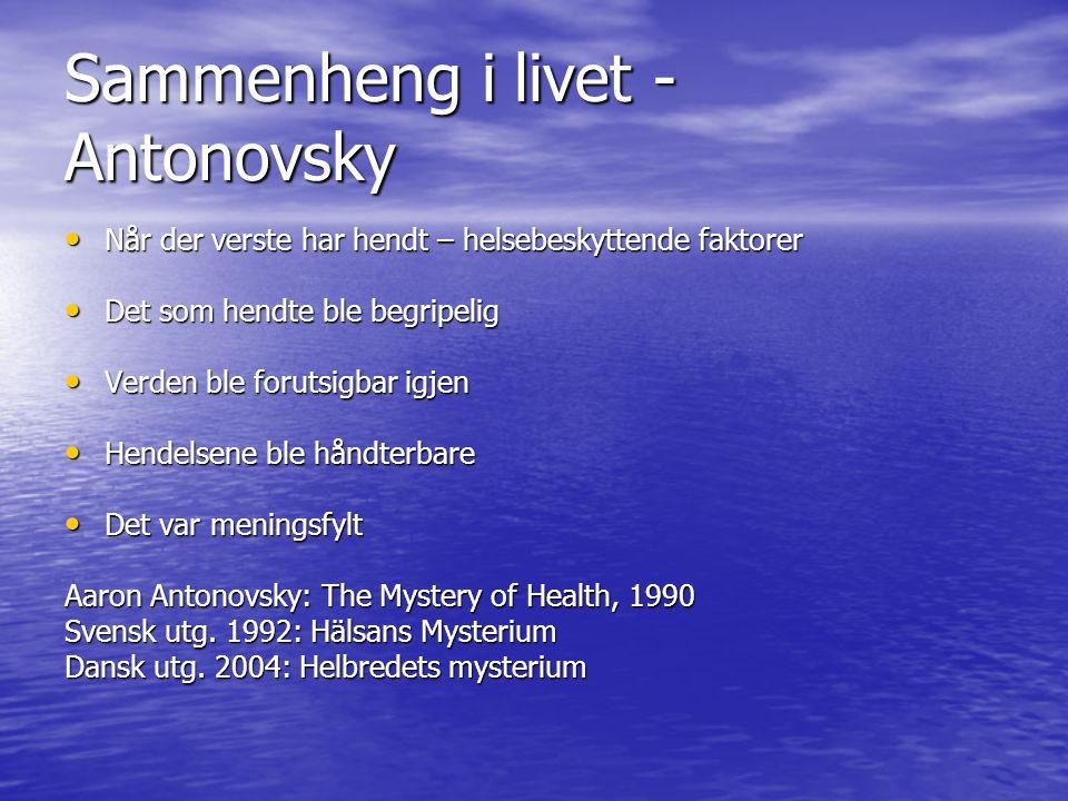 Sammenheng i livet - Antonovsky • Når der verste har hendt – helsebeskyttende faktorer • Det som hendte ble begripelig • Verden ble forutsigbar igjen • Hendelsene ble håndterbare • Det var meningsfylt Aaron Antonovsky: The Mystery of Health, 1990 Svensk utg.