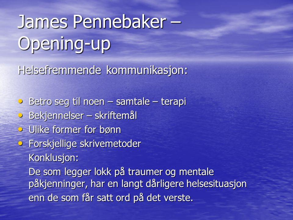 James Pennebaker – Opening-up Helsefremmende kommunikasjon: • Betro seg til noen – samtale – terapi • Bekjennelser – skriftemål • Ulike former for bønn • Forskjellige skrivemetoder Konklusjon: De som legger lokk på traumer og mentale påkjenninger, har en langt dårligere helsesituasjon enn de som får satt ord på det verste.