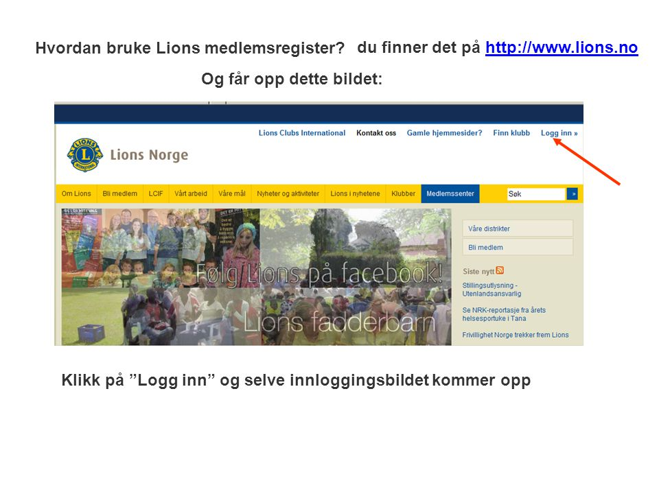 """Hvordan bruke Lions medlemsregister? Og får opp dette bildet: du finner det på http://www.lions.no Klikk på """"Logg inn"""" og selve innloggingsbildet komm"""
