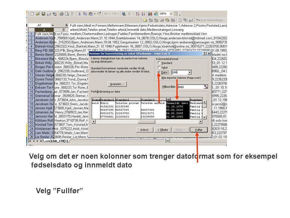 """Velg om det er noen kolonner som trenger datoformat som for eksempel fødselsdato og innmeldt dato Velg """"Fullfør"""""""
