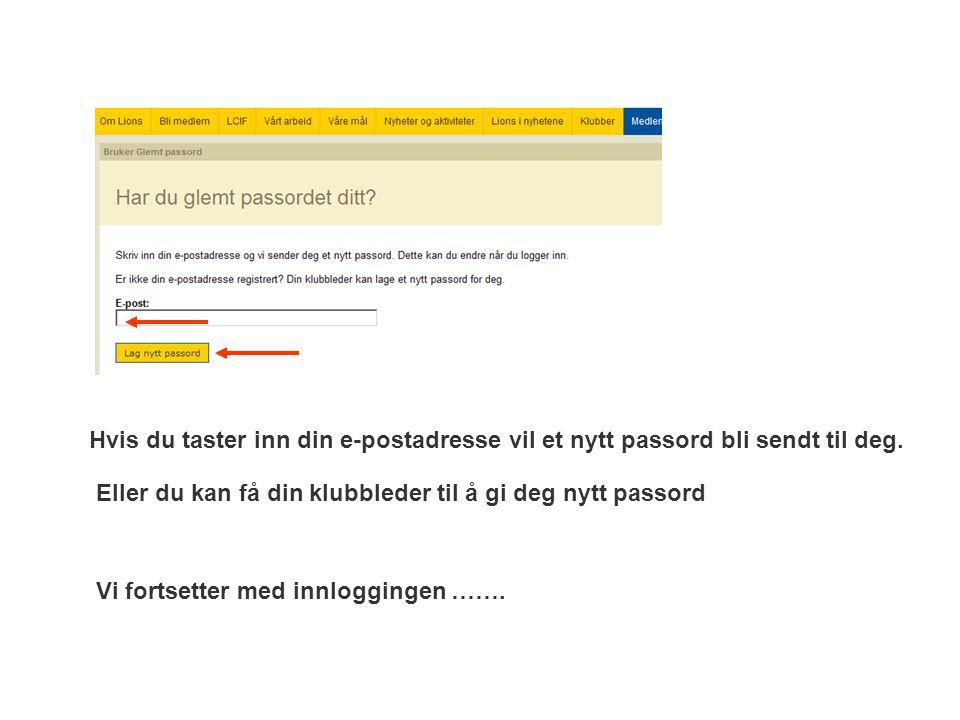 Hvis du taster inn din e-postadresse vil et nytt passord bli sendt til deg. Eller du kan få din klubbleder til å gi deg nytt passord Vi fortsetter med