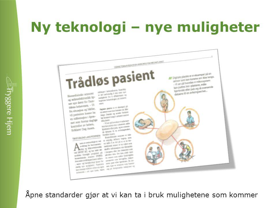 Ny teknologi – nye muligheter Åpne standarder gjør at vi kan ta i bruk mulighetene som kommer