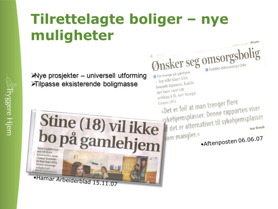 Tilrettelagte boliger – nye muligheter •Hamar Arbeiderblad 15.11.07 •Aftenposten 06.06.07  Nye prosjekter – universell utforming  Tilpasse eksisterende boligmasse