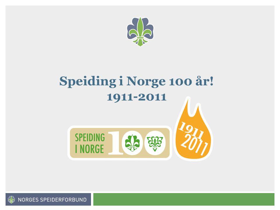 Norges speiderforbund Speiding i Norge 100 år! 1911-2011