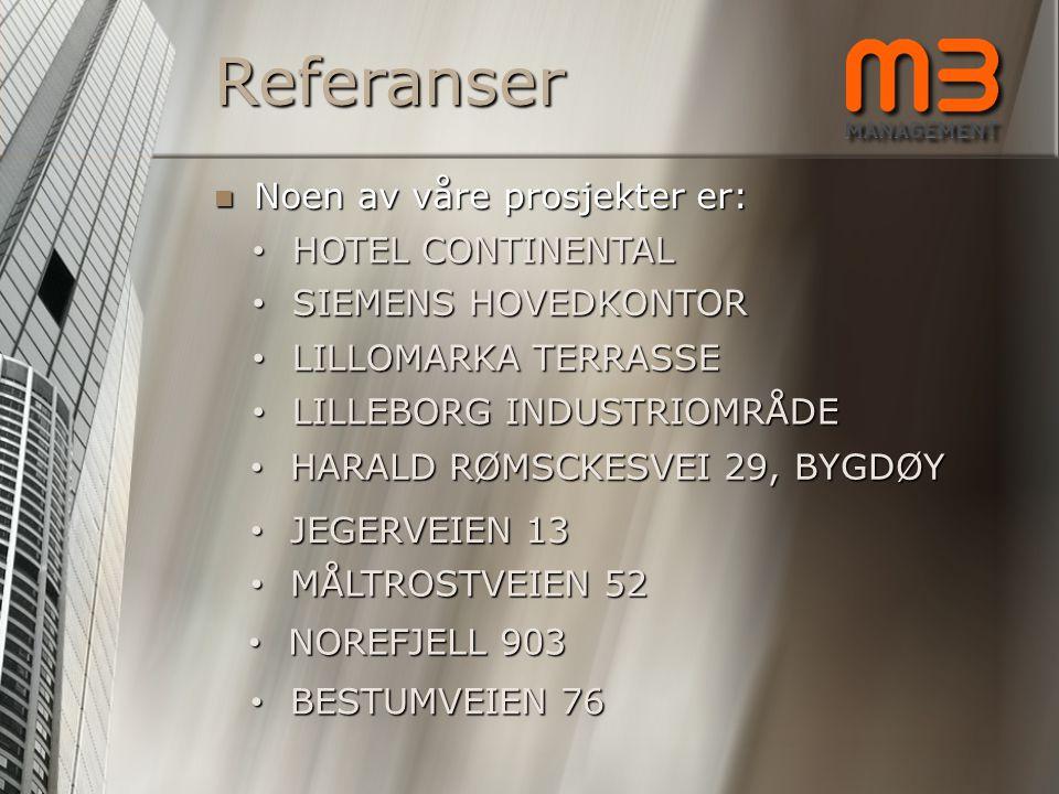 Referanser NNNNoen av våre prosjekter er: •H•H•H•HOTEL CONTINENTAL •S•S•S•SIEMENS HOVEDKONTOR •L•L•L•LILLOMARKA TERRASSE •N•N•N•NOREFJELL 903 •H•H