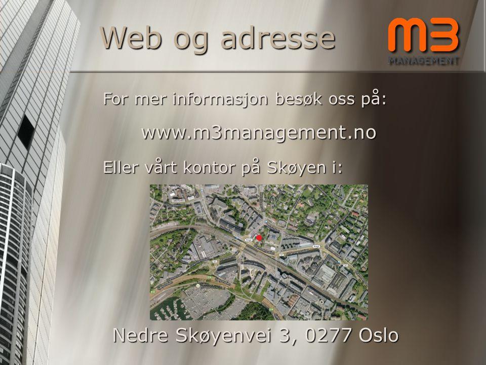 Web og adresse www.m3management.no Eller vårt kontor på Skøyen i: For mer informasjon besøk oss på: Nedre Skøyenvei 3, 0277 Oslo