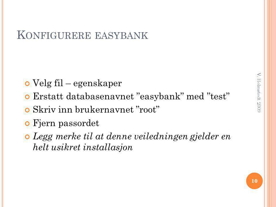 """K ONFIGURERE EASYBANK Velg fil – egenskaper Erstatt databasenavnet """"easybank"""" med """"test"""" Skriv inn brukernavnet """"root"""" Fjern passordet Legg merke til"""