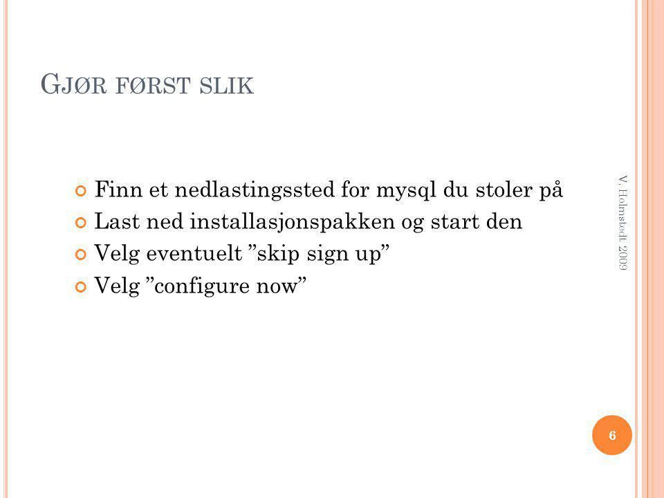 """G JØR FØRST SLIK Finn et nedlastingssted for mysql du stoler på Last ned installasjonspakken og start den Velg eventuelt """"skip sign up"""" Velg """"configur"""