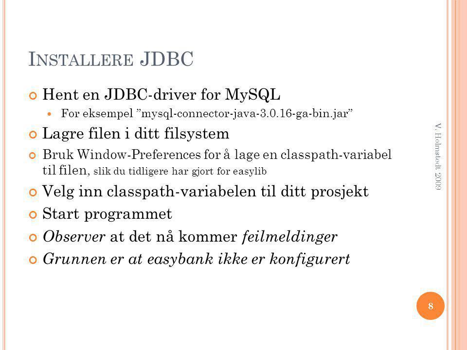 """I NSTALLERE JDBC Hent en JDBC-driver for MySQL  For eksempel """"mysql-connector-java-3.0.16-ga-bin.jar"""" Lagre filen i ditt filsystem Bruk Window-Prefer"""