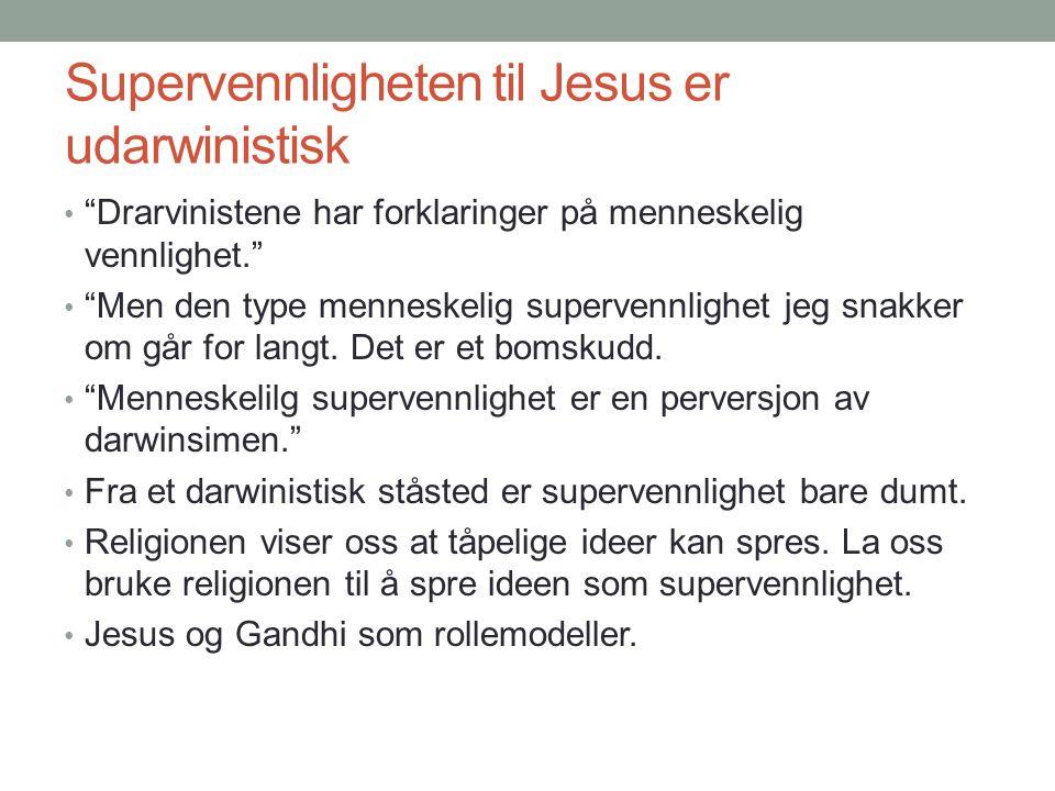 """Supervennligheten til Jesus er udarwinistisk • """"Drarvinistene har forklaringer på menneskelig vennlighet."""" • """"Men den type menneskelig supervennlighet"""