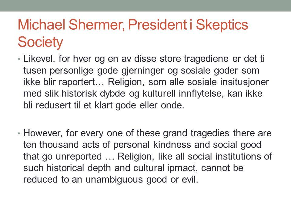 Michael Shermer, President i Skeptics Society • Likevel, for hver og en av disse store tragediene er det ti tusen personlige gode gjerninger og sosial
