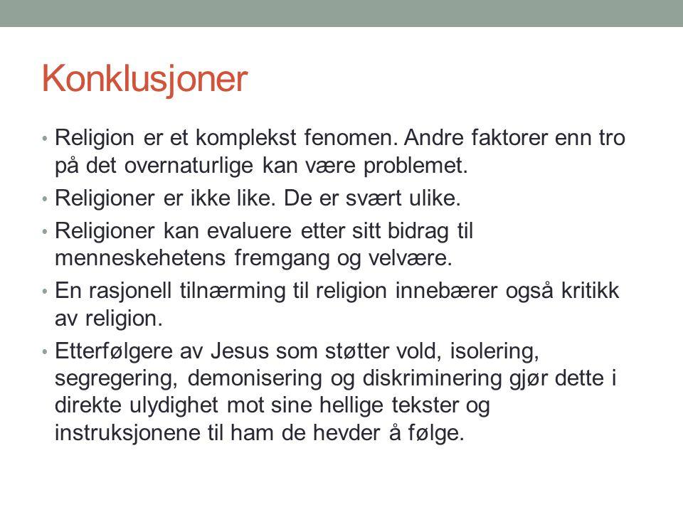 Konklusjoner • Religion er et komplekst fenomen. Andre faktorer enn tro på det overnaturlige kan være problemet. • Religioner er ikke like. De er svær
