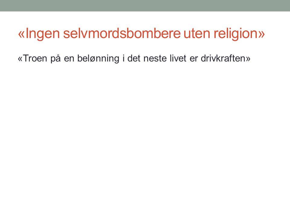 «Ingen selvmordsbombere uten religion» «Troen på en belønning i det neste livet er drivkraften»