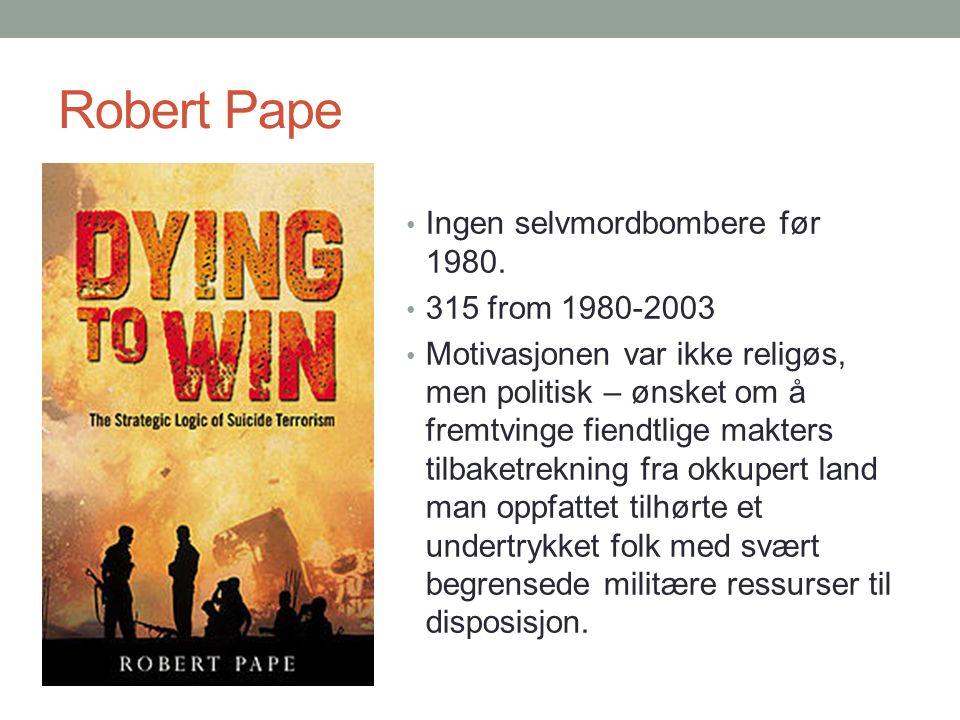 Robert Pape • Ingen selvmordbombere før 1980. • 315 from 1980-2003 • Motivasjonen var ikke religøs, men politisk – ønsket om å fremtvinge fiendtlige m