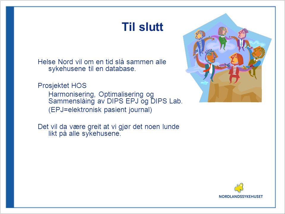Til slutt Helse Nord vil om en tid slå sammen alle sykehusene til en database. Prosjektet HOS Harmonisering, Optimalisering og Sammenslåing av DIPS EP