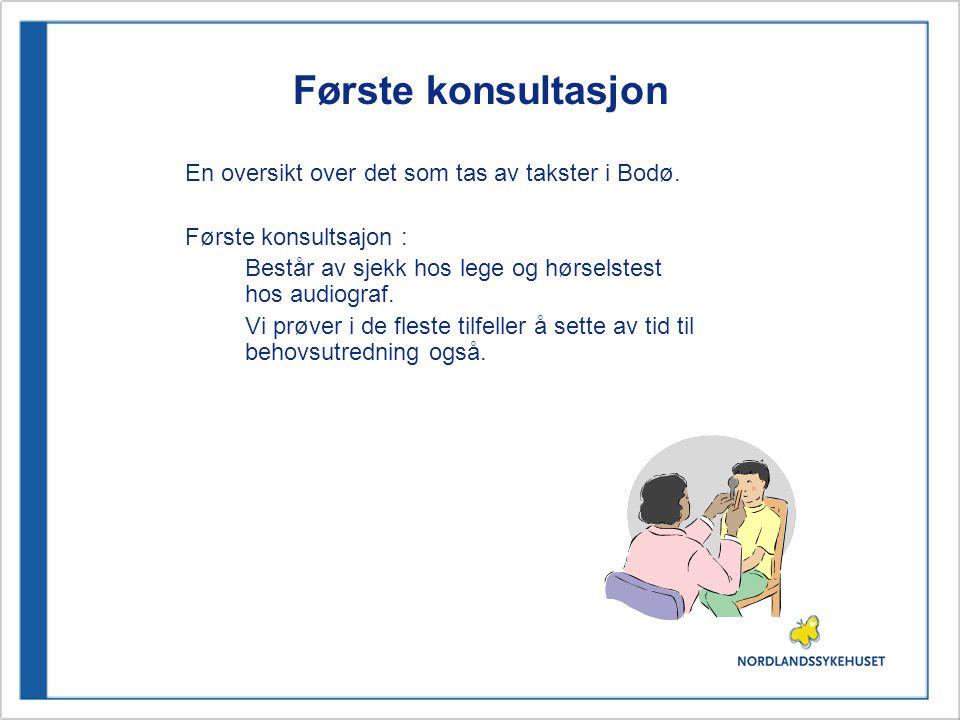 Første konsultasjon En oversikt over det som tas av takster i Bodø. Første konsultsajon : Består av sjekk hos lege og hørselstest hos audiograf. Vi pr