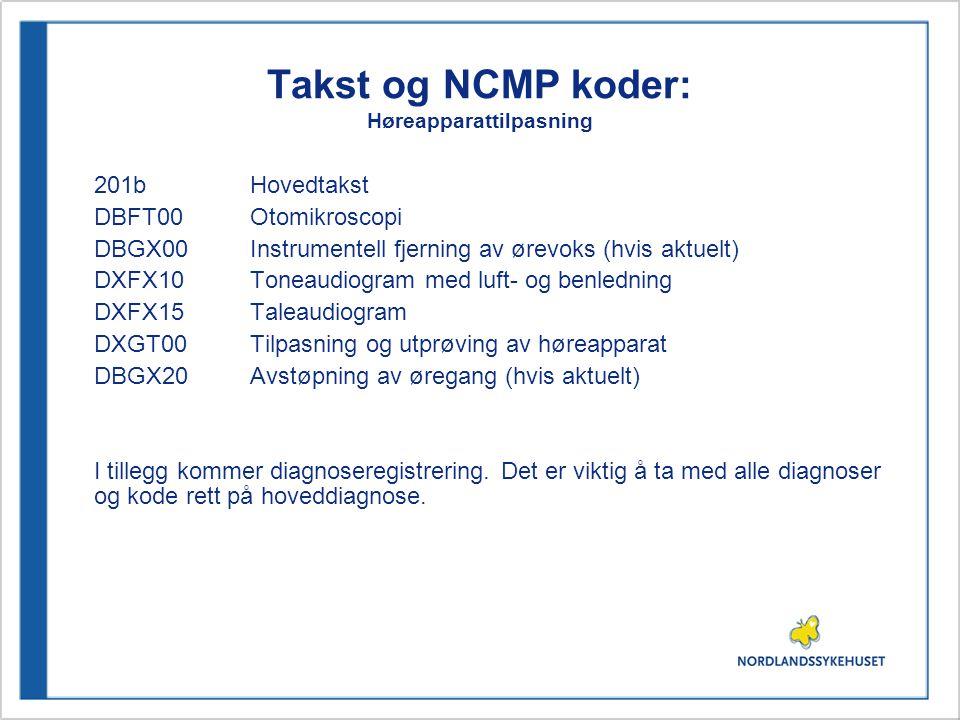 Takst og NCMP koder: Høreapparattilpasning 201bHovedtakst DBFT00Otomikroscopi DBGX00Instrumentell fjerning av ørevoks (hvis aktuelt) DXFX10Toneaudiogr