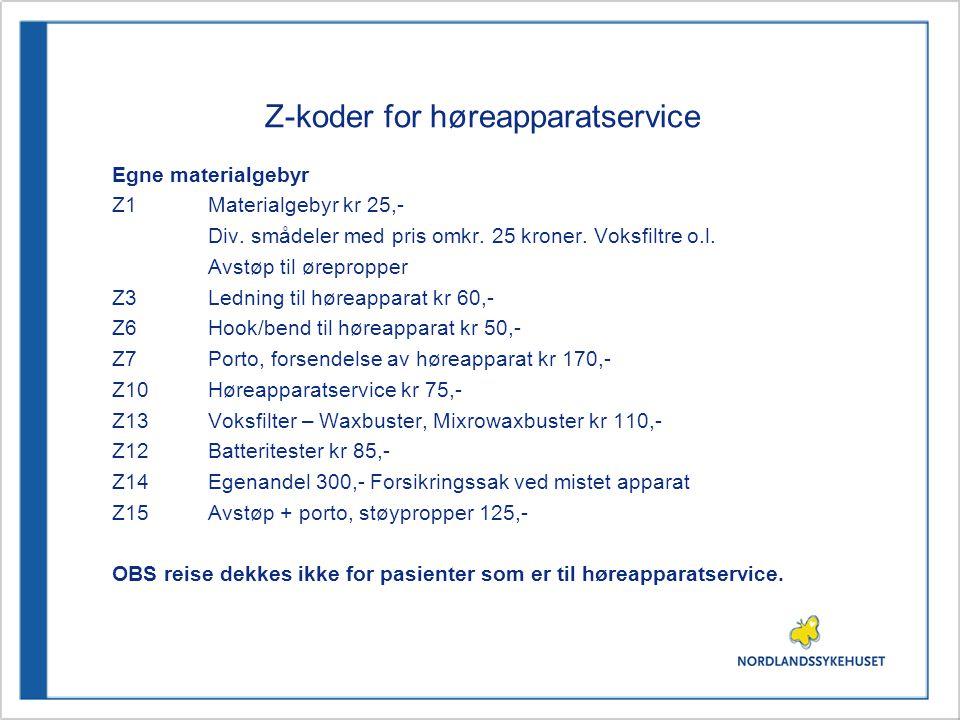 Z-koder for høreapparatservice Egne materialgebyr Z1 Materialgebyr kr 25,- Div. smådeler med pris omkr. 25 kroner. Voksfiltre o.l. Avstøp til ørepropp