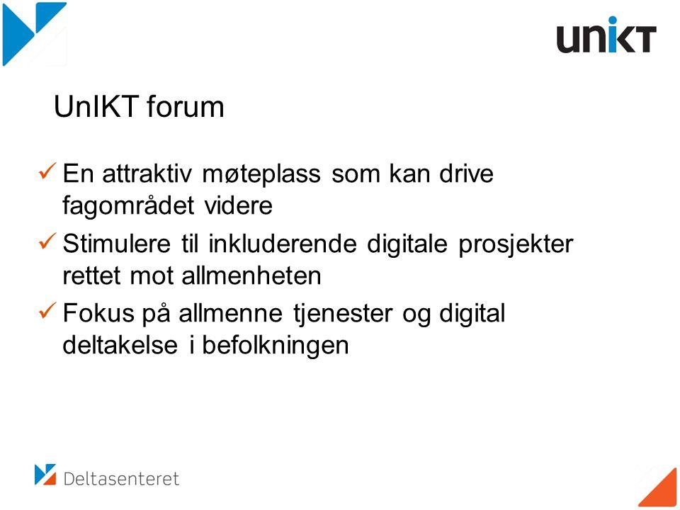  En attraktiv møteplass som kan drive fagområdet videre  Stimulere til inkluderende digitale prosjekter rettet mot allmenheten  Fokus på allmenne tjenester og digital deltakelse i befolkningen UnIKT forum