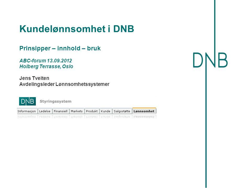 Kundelønnsomhet i DNB Prinsipper – innhold – bruk ABC-forum 13.09.2012 Holberg Terrasse, Oslo Jens Tveiten Avdelingsleder Lønnsomhetssystemer