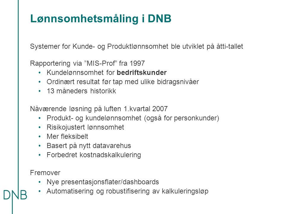 """Lønnsomhetsmåling i DNB Systemer for Kunde- og Produktlønnsomhet ble utviklet på åtti-tallet Rapportering via """"MIS-Prof"""" fra 1997 •Kundelønnsomhet for"""