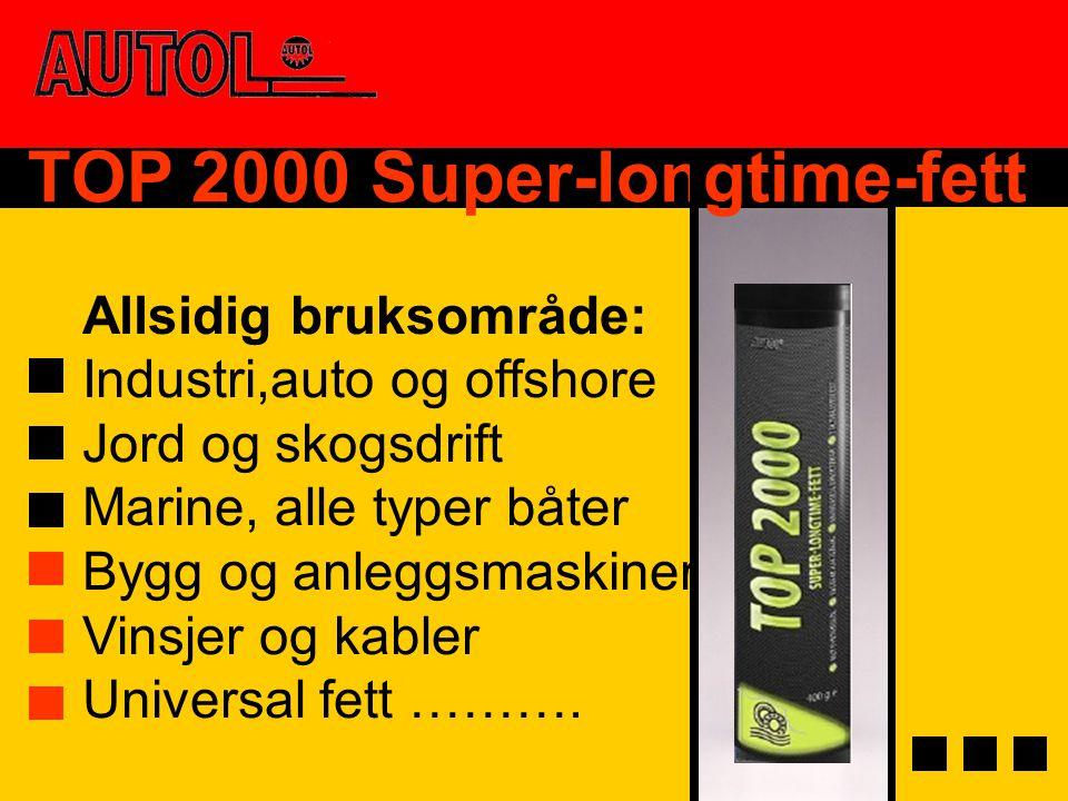 TOP 2000 Super-longtime-fett Allsidig bruksområde: Industri,auto og offshore Jord og skogsdrift Marine, alle typer båter Bygg og anleggsmaskiner Vinsj
