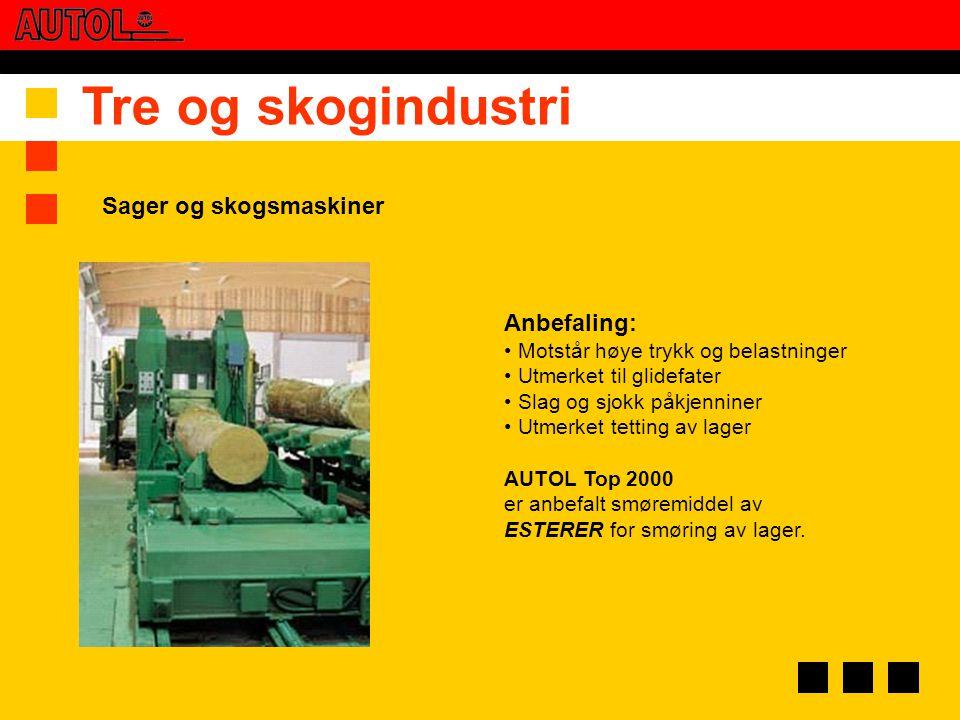Tre og skogindustri Anbefaling: • Motstår høye trykk og belastninger • Utmerket til glidefater • Slag og sjokk påkjenniner • Utmerket tetting av lager