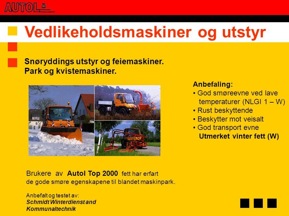 Vedlikeholdsmaskiner og utstyr Snøryddings utstyr og feiemaskiner. Park og kvistemaskiner. Anbefaling: • God smøreevne ved lave temperaturer (NLGI 1 –