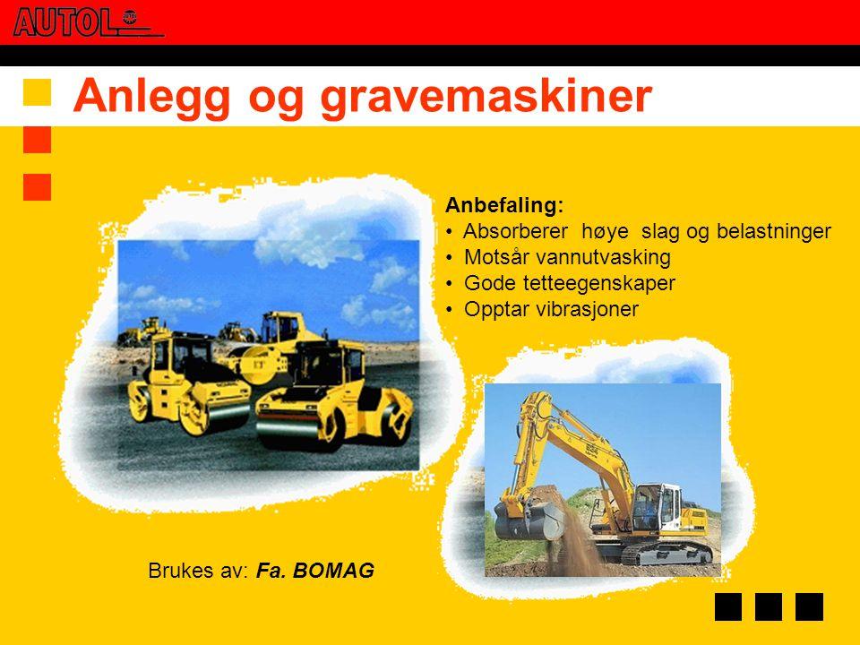 Anlegg og gravemaskiner Anbefaling: • Absorberer høye slag og belastninger • Motsår vannutvasking • Gode tetteegenskaper • Opptar vibrasjoner Brukes a