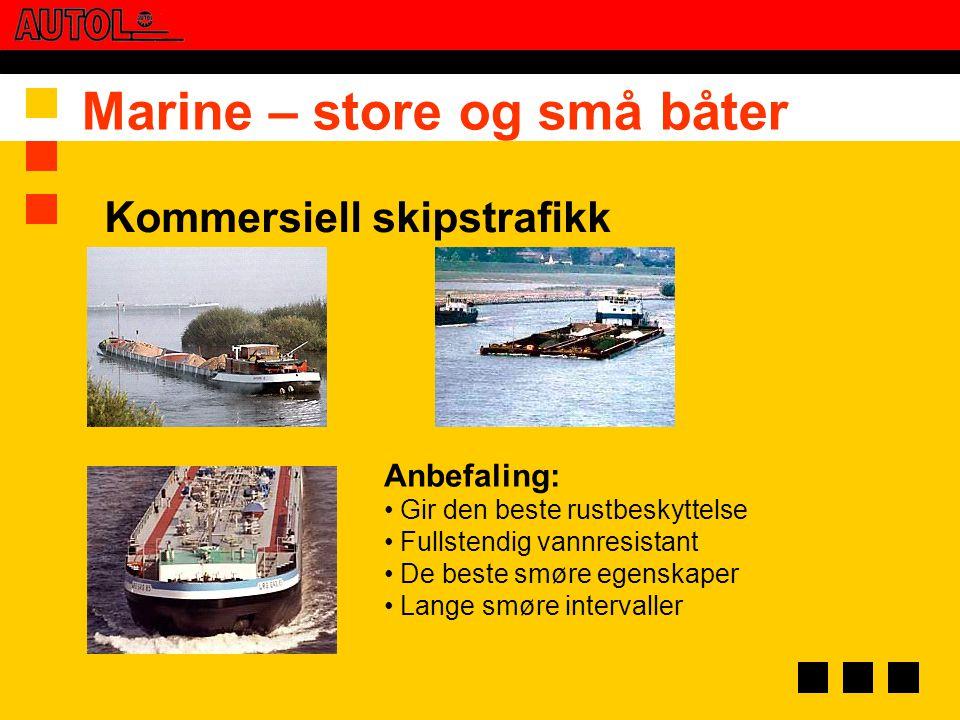 Marine – store og små båter Anbefaling: • Gir den beste rustbeskyttelse • Fullstendig vannresistant • De beste smøre egenskaper • Lange smøre interval