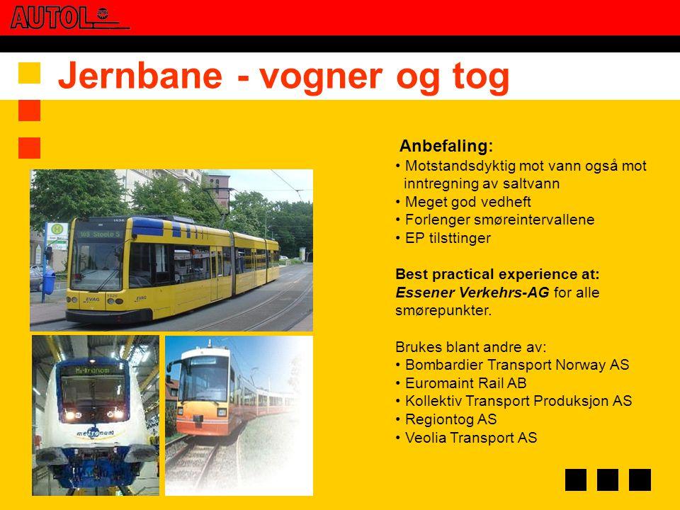 Jernbane - vogner og tog Anbefaling: • Motstandsdyktig mot vann også mot inntregning av saltvann • Meget god vedheft • Forlenger smøreintervallene • E